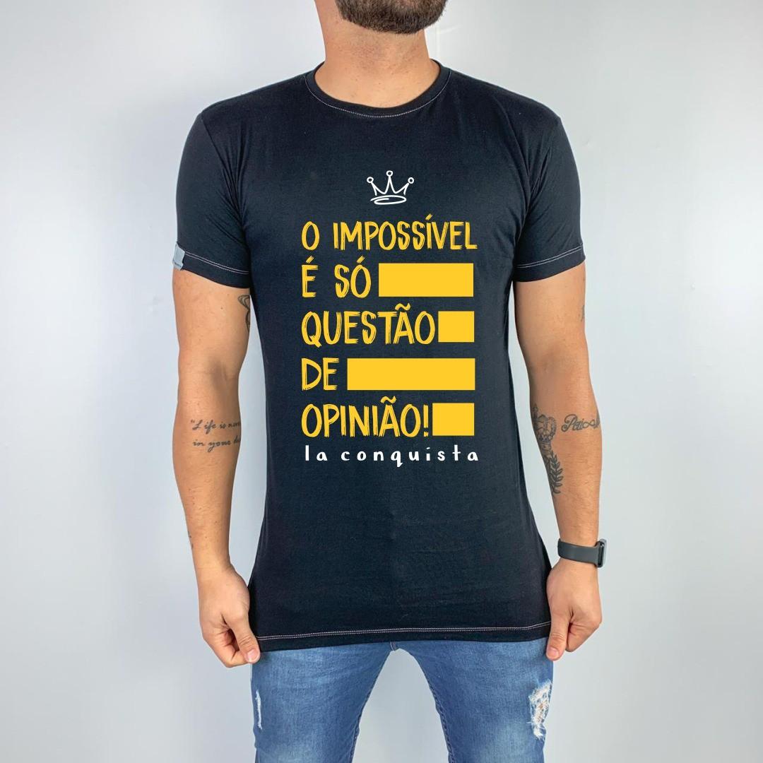 Camiseta O impossível é só questão de opinião!