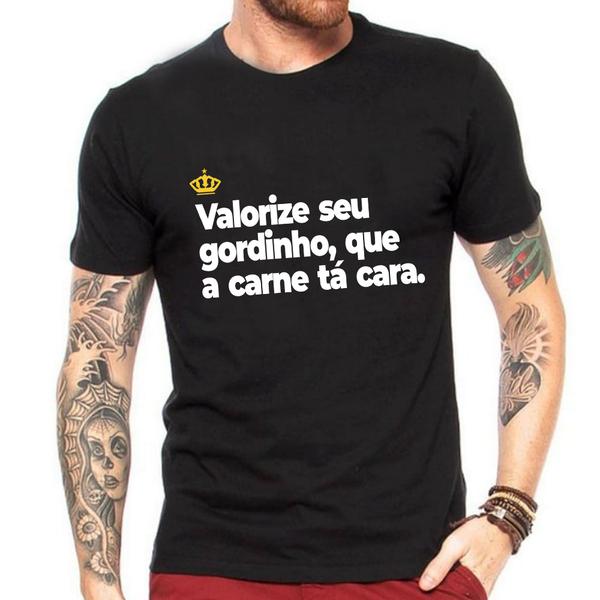 Camiseta Valorize seu gordinho, que a carne tá cara.