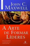 A Arte de Formar Líderes - John C. Maxwell