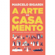 A Arte do Casamento - Marcelo Bigardi