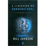 A Liberação do Sobrenatural  - Bill Johnson