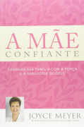 A Mãe Confiante - Joyce Meyer
