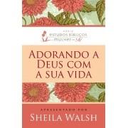 Adorando a Deus com sua vida - Sheila Walsh
