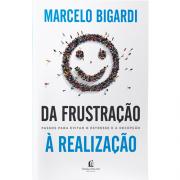 Da Frustração a Realização - Marcelo Bigardi