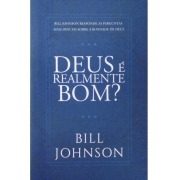 Deus é realmente Bom? - Bill Johnson