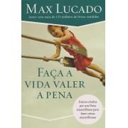 Faça a vida valer a pena - Max Lucado