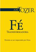 Fé Transfomadora - A. W. Tozer