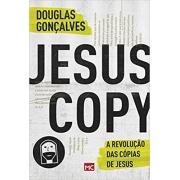 JesusCopy: A revolução das cópias de Jesus -  Douglas Gonçalves