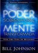 O Poder Sobrenatural de uma mente Transformada  - Bill Johnson