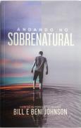 Andando no Sobrenatural - Bill Johnson