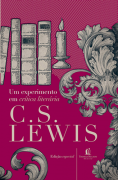 Um experimento em crítica literária - C.S. LEWIS
