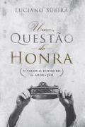 Uma questão de Honra - Luciano Subirá