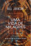 Uma Vida de Milagres - Bill Johnson