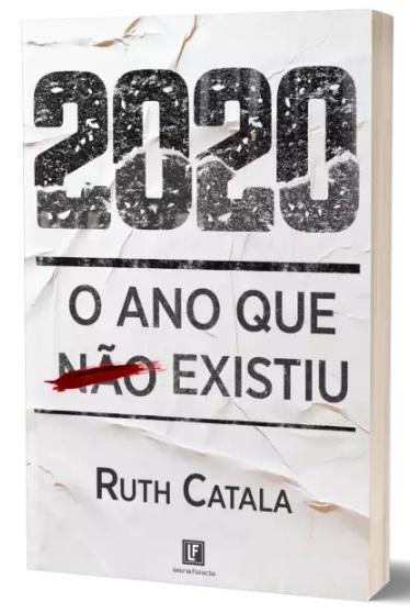2020 - O ANO QUE NÃO EXISTIU - Ruth Catala