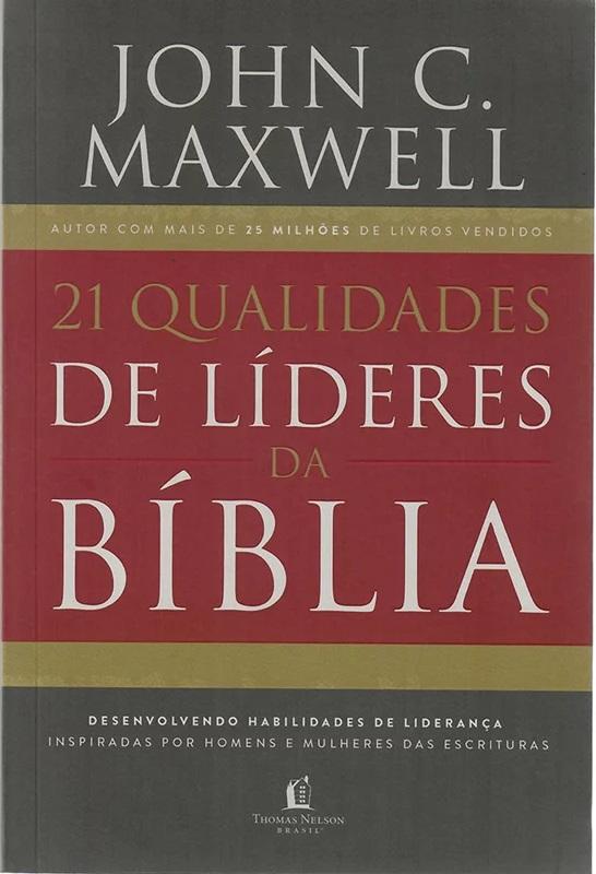 21 qualidades de líderes na Bíblia - John C. Maxwell