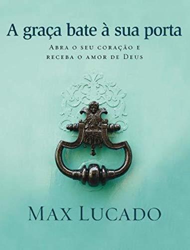 A graça bate à sua porta - Max Lucado