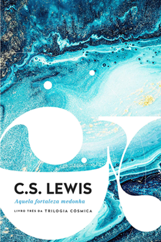 Aquela fortaleza medonha - C.S. LEWIS