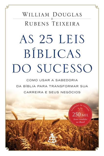 As 25 Leis Bíblicas do Sucesso - William Douglas e Rubens Teixeira