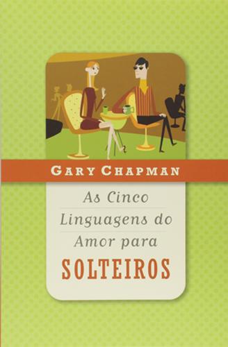 As cinco linguagens do amor para solteiros - Gary Chapman