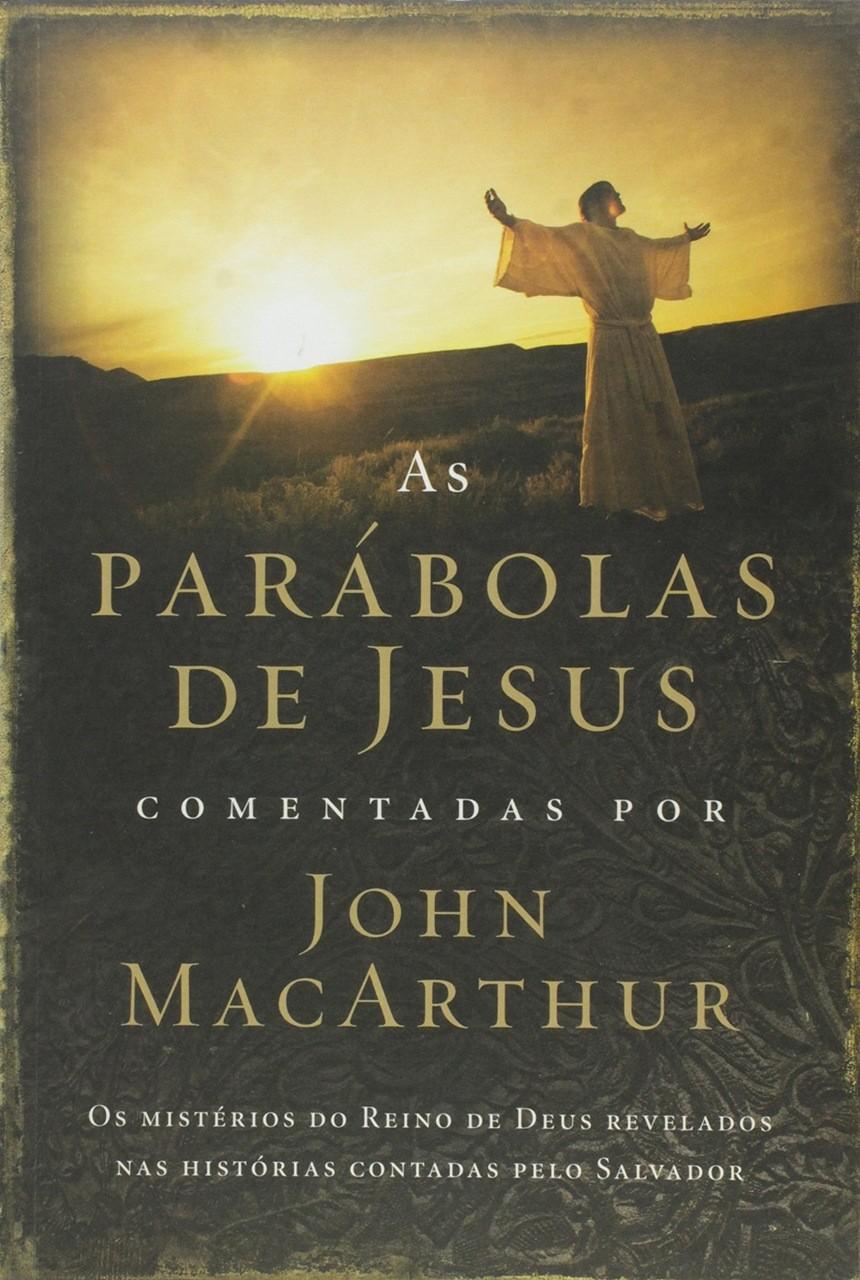 As parábolas de Jesus comentadas por John Macarthur - John Macarthur