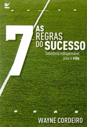 As Sete Regras Do Sucesso - Wayne Cordeiro