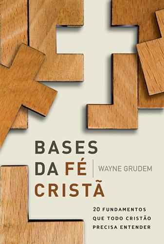 Bases da fé cristã - Wayne Grudem