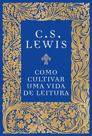 Como cultivar uma vida de leitura - C.S. LEWIS