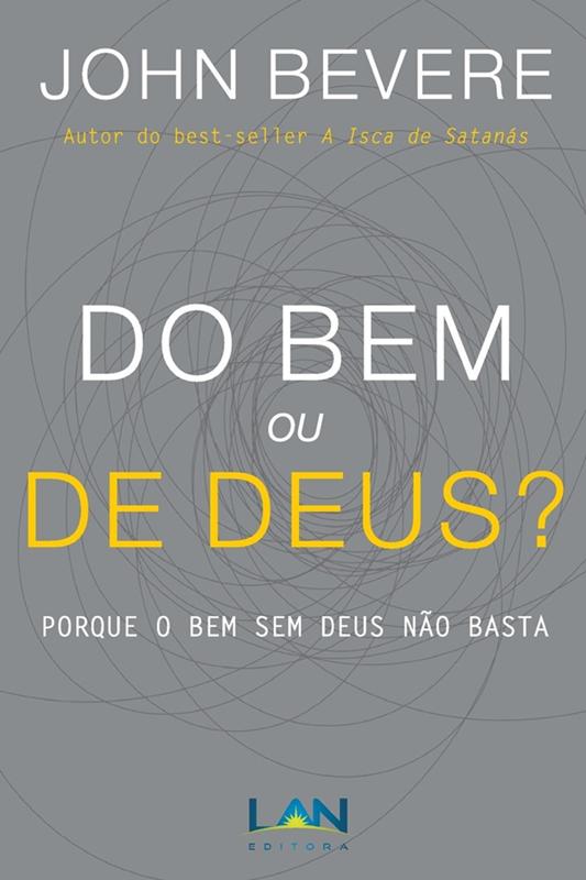 Do Bem ou de Deus? - John Bevere