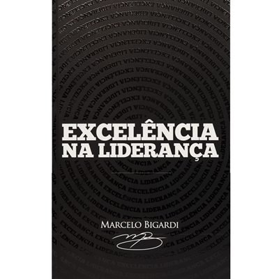 Excelencia na Liderança - Marcelo Bigardi