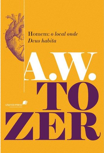 Homem: o local onde Deus habita - A. W. Tozer