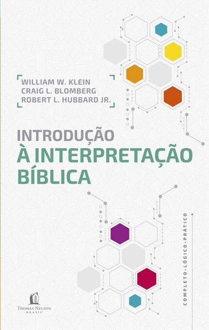 Introdução à interpretação bíblica - Hubbard Junior. Robert | Craig L. Blomberg | William W. Klein