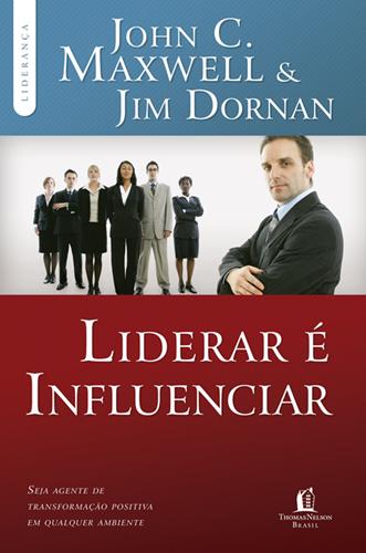 Liderar é influenciar - John C. Maxwell & Jim Dornan