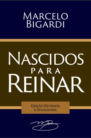 Nascidos para Reinar - Marcelo Bigardi