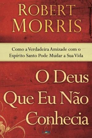 O Deus que Eu não Conhecia - Robert Morris