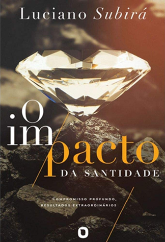 O Impacto da Santidade - Luciano Subirá