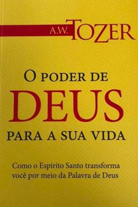 O Poder De Deus Para A Sua Vida - A.W. Tozer