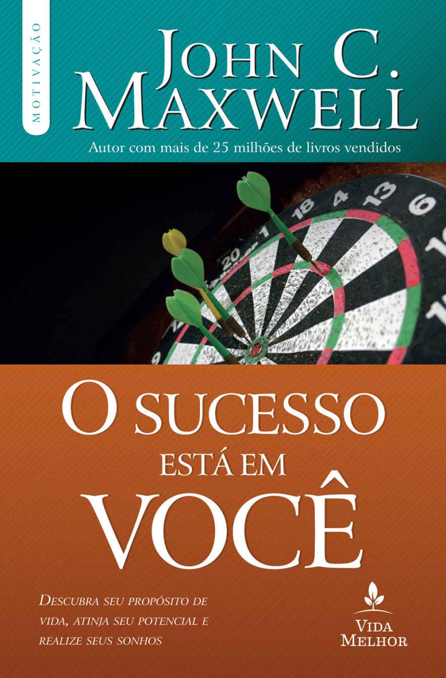 O sucesso está em você  - John C. Maxwell