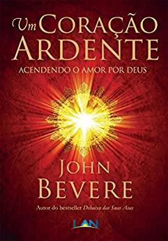 Um Coração Ardente - John Bevere