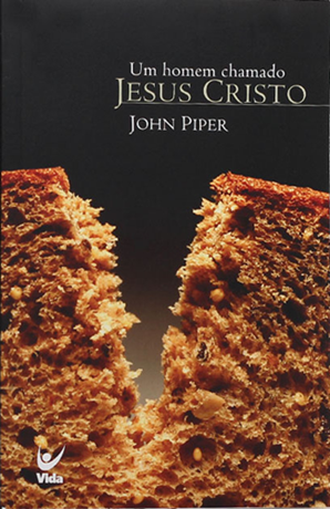 Um Homem Chamado Jesus Cristo - John Piper
