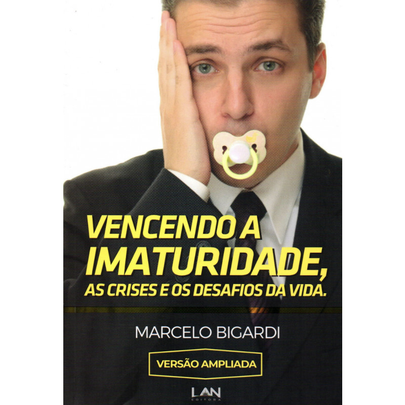 Vencendo a imaturidade - Marcelo Bigardi