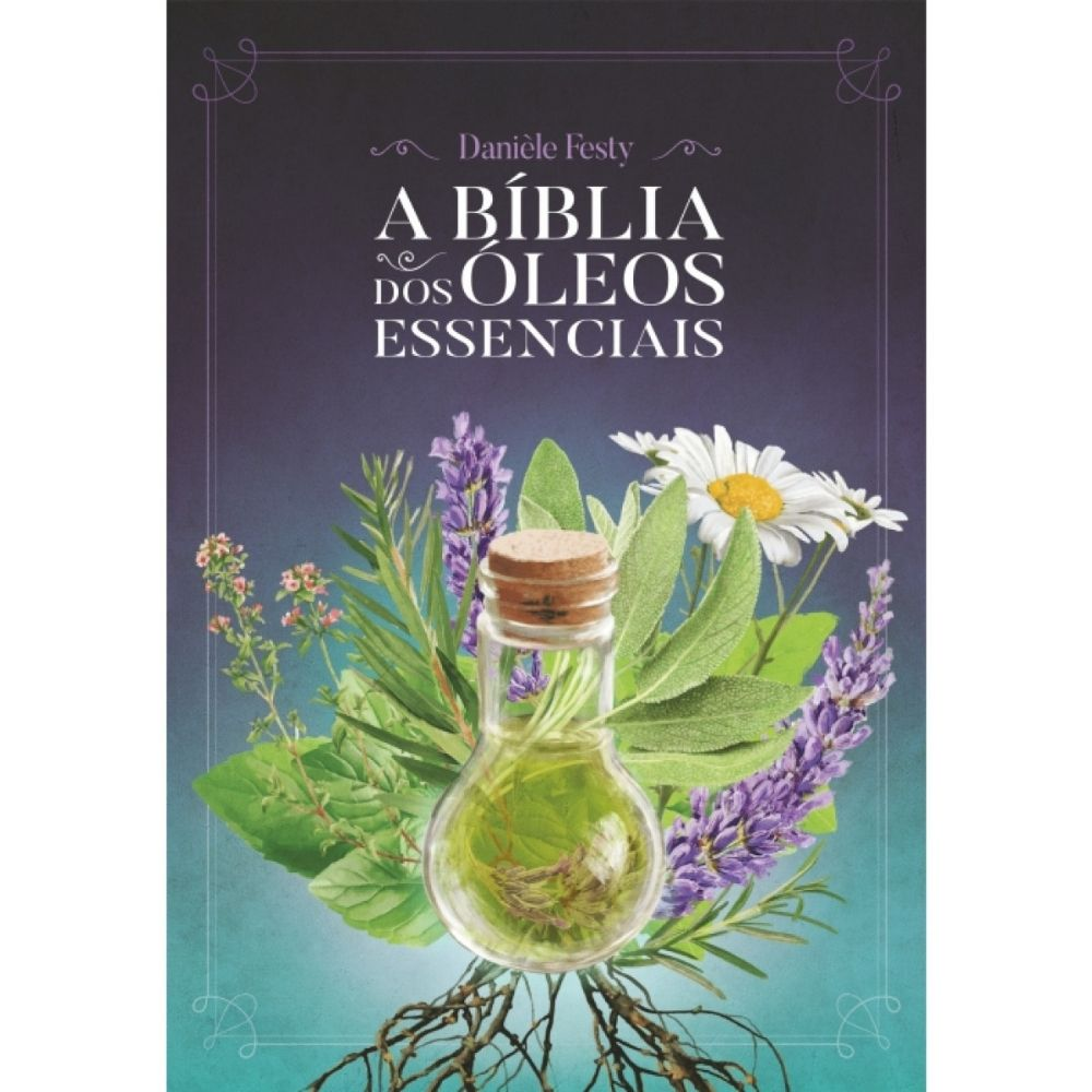 Livro A Bíblia Dos Óleos Essenciais - Laszlo