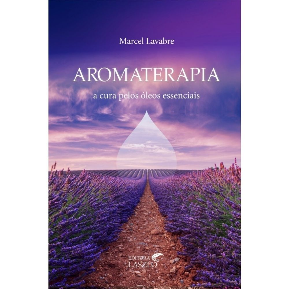 Livro Aromaterapia A Cura Pelos Óleos Essenciais - Laszlo