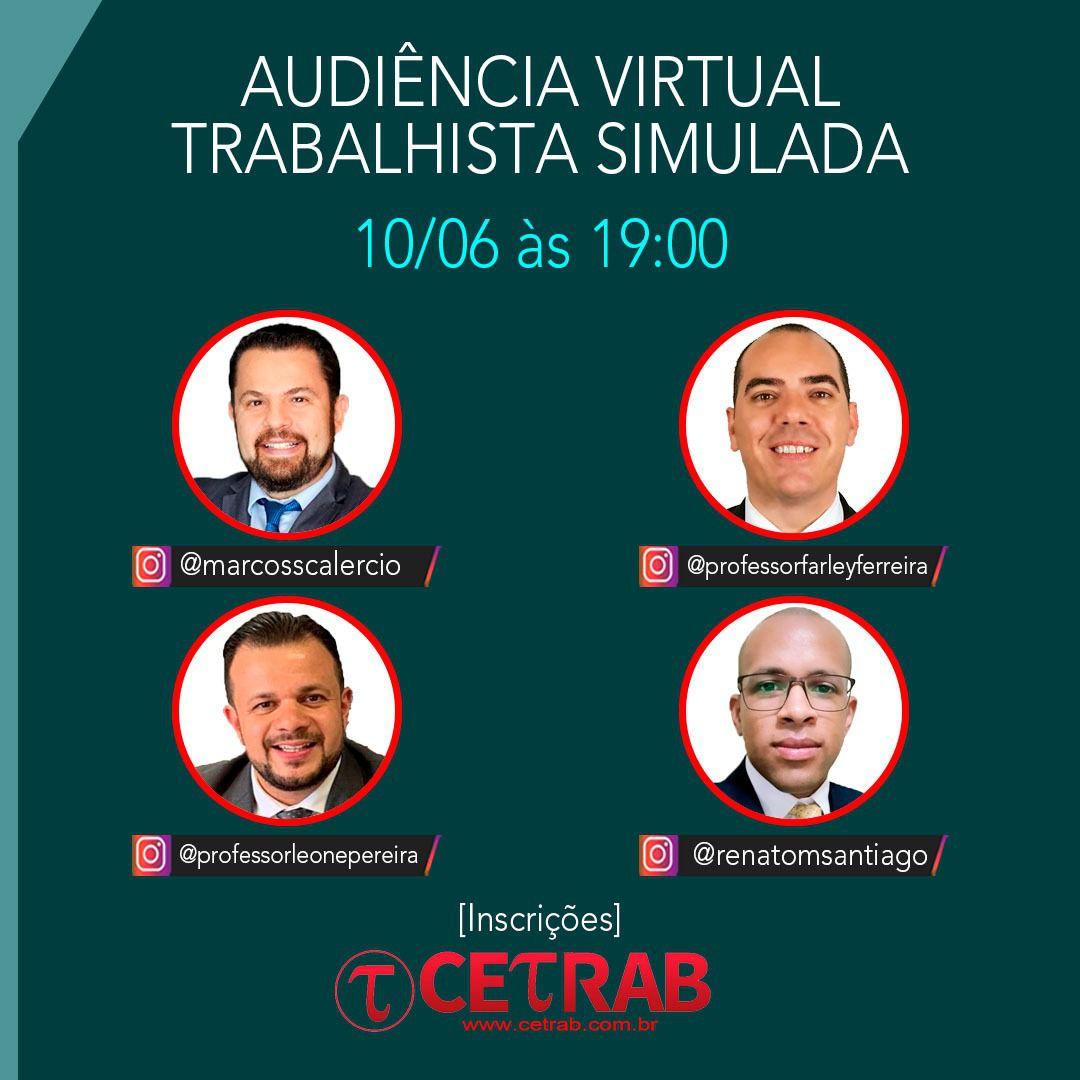10/06 - 19h - Audiência Virtual Trabalhista Simulada - Profs. Marcos S., Leone P., Farley F. e Renato S.  - CETRAB