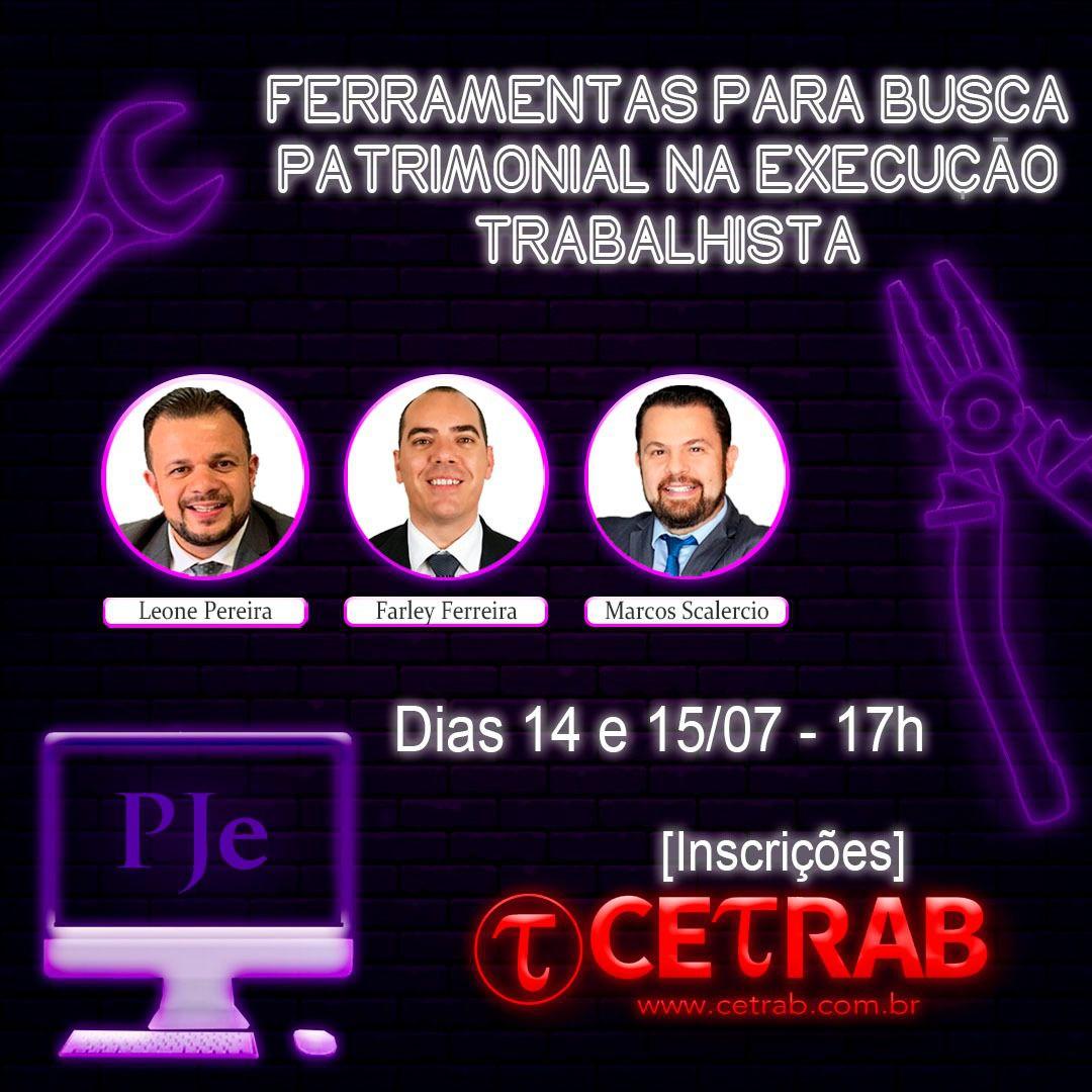 14 e 15/07 - 17h - Ferramentas para busca patrimonial na execução trabalhista  - CETRAB