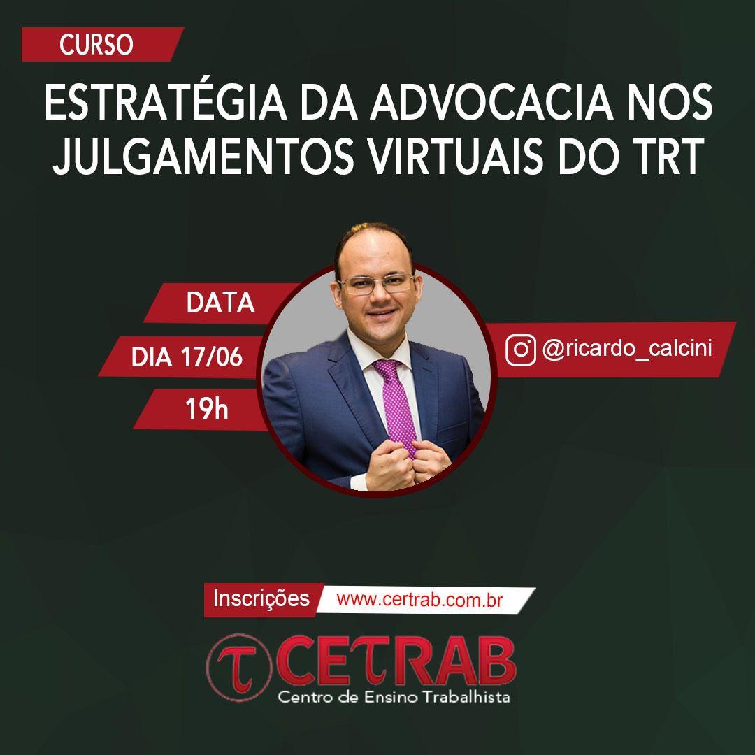 17/06 - 19h - Estratégia da advocacia nos julgamento virtuais do TRT - Prof. Ricardo Calcini  - CETRAB