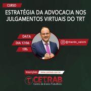 17/06 - 19h - Estratégia da advocacia nos julgamento virtuais do TRT - Prof. Ricardo Calcini