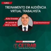 Treinamento em audiência virtual trabalhista (aulas gravadas - 09 e 10/07)