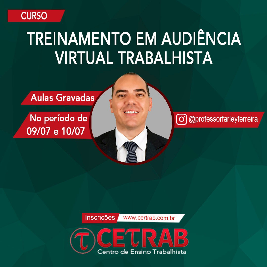 Treinamento em audiência virtual trabalhista (aulas gravadas - 09 e 10/07)  - CETRAB