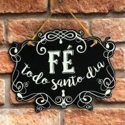 """Placa Decorativa """"Fé todo Santo Dia"""""""