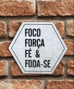 """Placa Decorativa """"Foco,Força, Fé e Fod*-se"""""""